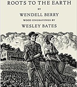 Wendell Berry, Roots to the Earth